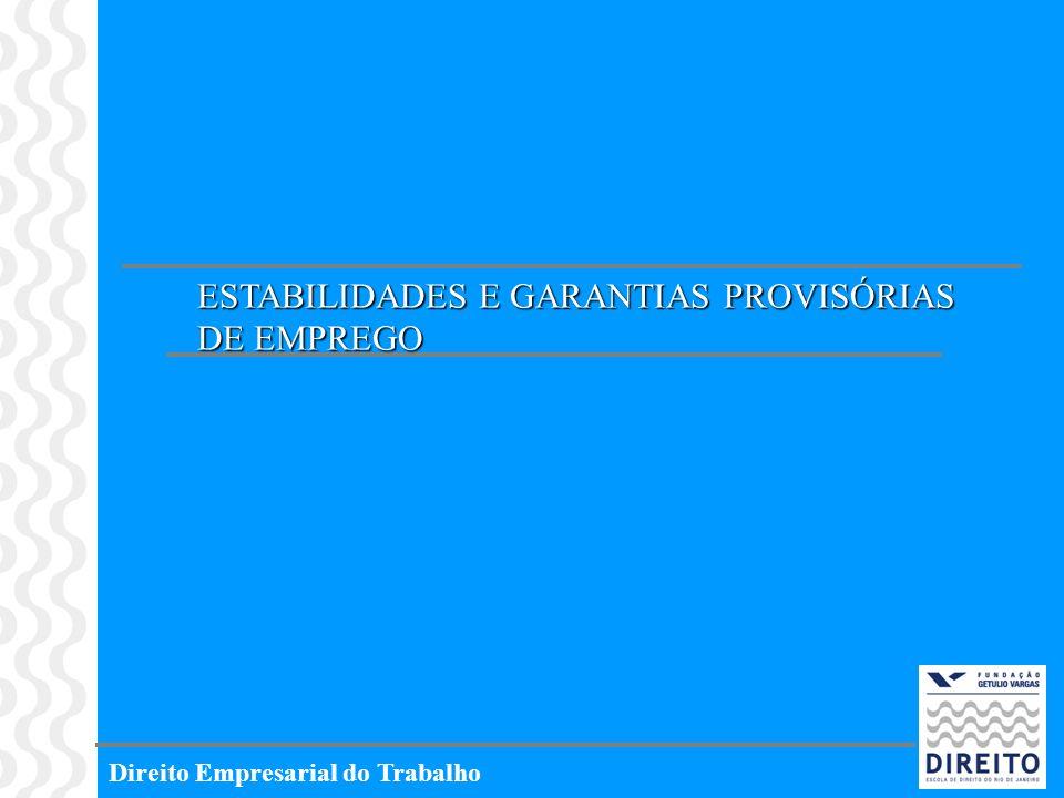 Direito Empresarial do Trabalho ESTABILIDADES E GARANTIAS PROVISÓRIAS DE EMPREGO