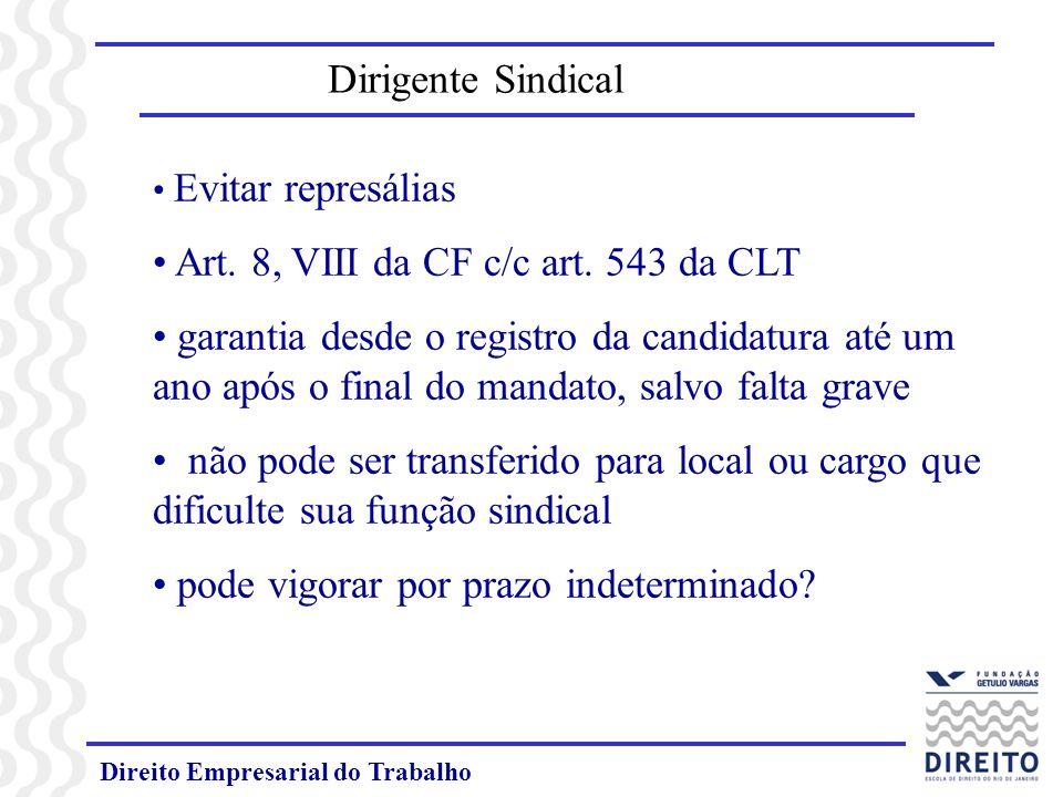 Direito Empresarial do Trabalho Dirigente Sindical Evitar represálias Art. 8, VIII da CF c/c art. 543 da CLT garantia desde o registro da candidatura