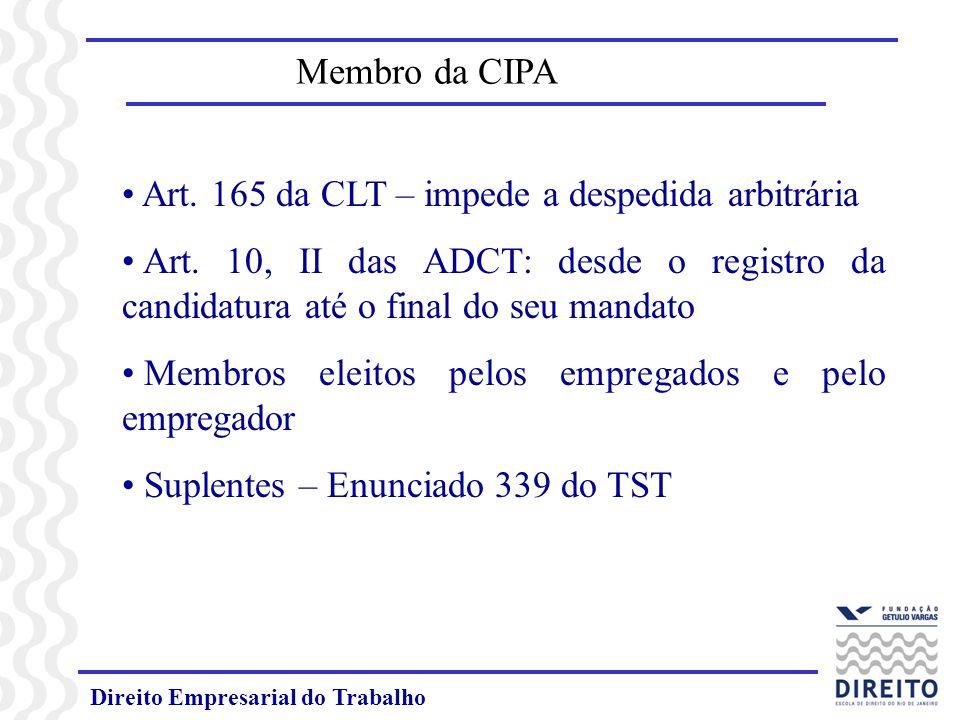 Direito Empresarial do Trabalho Membro da CIPA Art. 165 da CLT – impede a despedida arbitrária Art. 10, II das ADCT: desde o registro da candidatura a