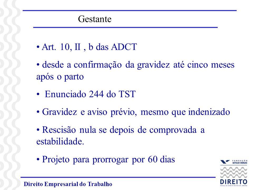 Direito Empresarial do Trabalho Gestante Art. 10, II, b das ADCT desde a confirmação da gravidez até cinco meses após o parto Enunciado 244 do TST Gra