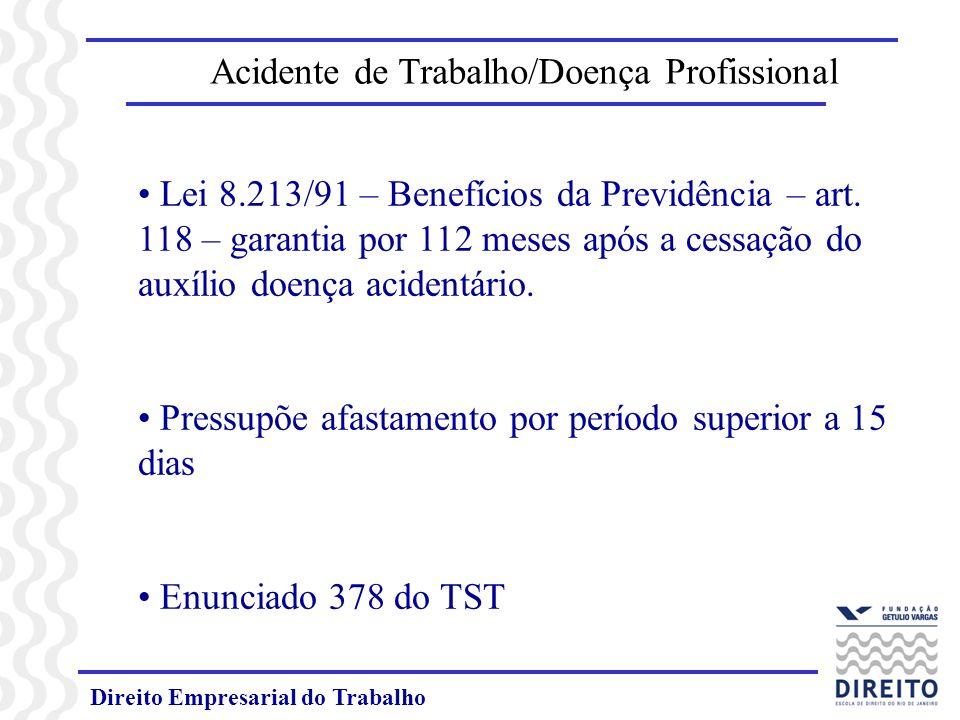 Direito Empresarial do Trabalho Acidente de Trabalho/Doença Profissional Lei 8.213/91 – Benefícios da Previdência – art. 118 – garantia por 112 meses