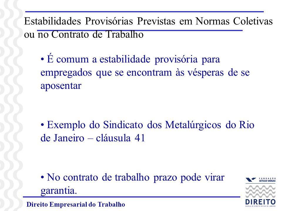 Direito Empresarial do Trabalho Estabilidades Provisórias Previstas em Normas Coletivas ou no Contrato de Trabalho É comum a estabilidade provisória p