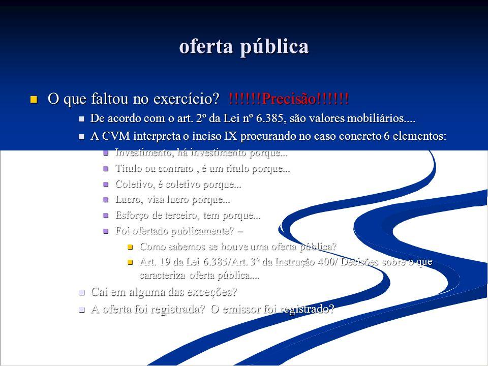 oferta pública O que faltou no exercício? !!!!!!Precisão!!!!!! O que faltou no exercício? !!!!!!Precisão!!!!!! De acordo com o art. 2º da Lei nº 6.385