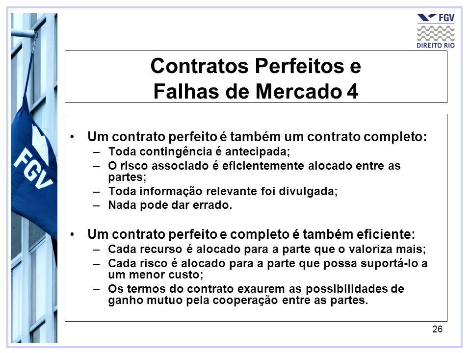 26 Contratos Perfeitos e Falhas de Mercado 4 Um contrato perfeito é também um contrato completo: –Toda contingência é antecipada; –O risco associado é