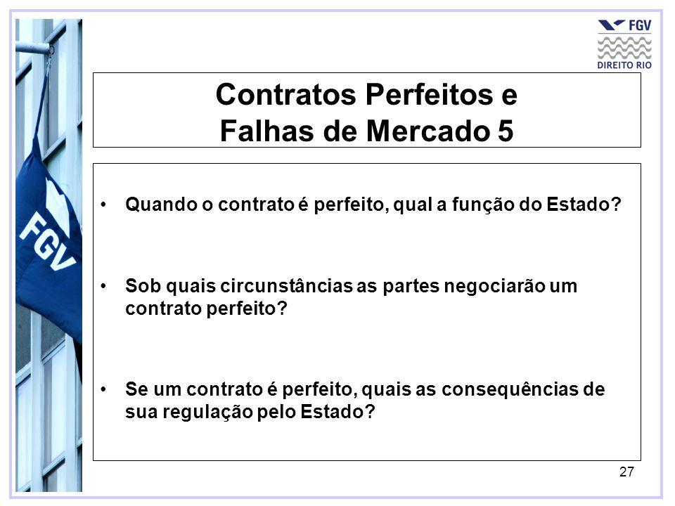 27 Contratos Perfeitos e Falhas de Mercado 5 Quando o contrato é perfeito, qual a função do Estado? Sob quais circunstâncias as partes negociarão um c