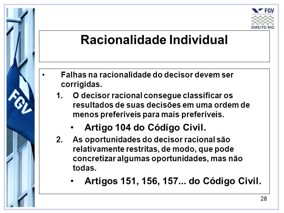 28 Racionalidade Individual Falhas na racionalidade do decisor devem ser corrigidas. 1.O decisor racional consegue classificar os resultados de suas d