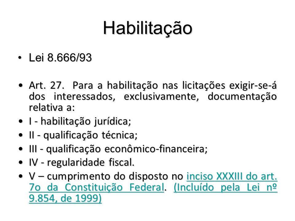 Habilitação Lei 8.666/93Lei 8.666/93 Art. 27. Para a habilitação nas licitações exigir-se-á dos interessados, exclusivamente, documentação relativa a:
