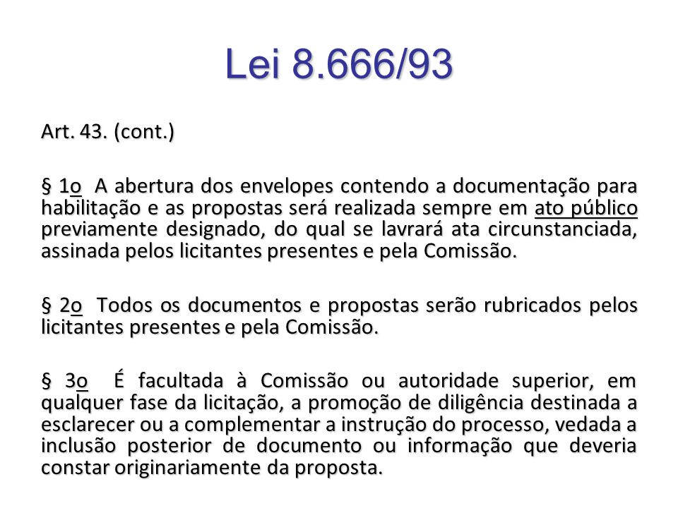Lei 8.666/93 Art. 43. (cont.) § 1o A abertura dos envelopes contendo a documentação para habilitação e as propostas será realizada sempre em ato públi