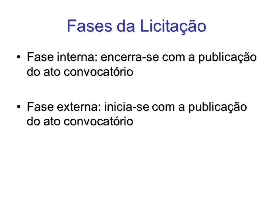 Fases da Licitação Fase interna: encerra-se com a publicação do ato convocatórioFase interna: encerra-se com a publicação do ato convocatório Fase ext