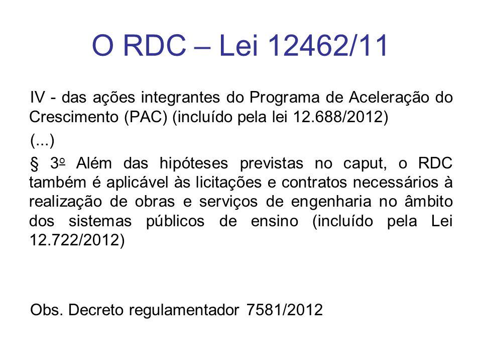 O RDC – Lei 12462/11 IV - das ações integrantes do Programa de Aceleração do Crescimento (PAC) (incluído pela lei 12.688/2012) (...) § 3 o Além das hi
