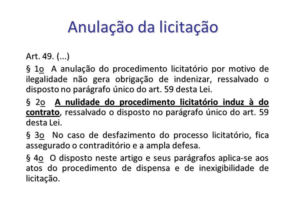 Anulação da licitação Art. 49. (...) § 1o A anulação do procedimento licitatório por motivo de ilegalidade não gera obrigação de indenizar, ressalvado