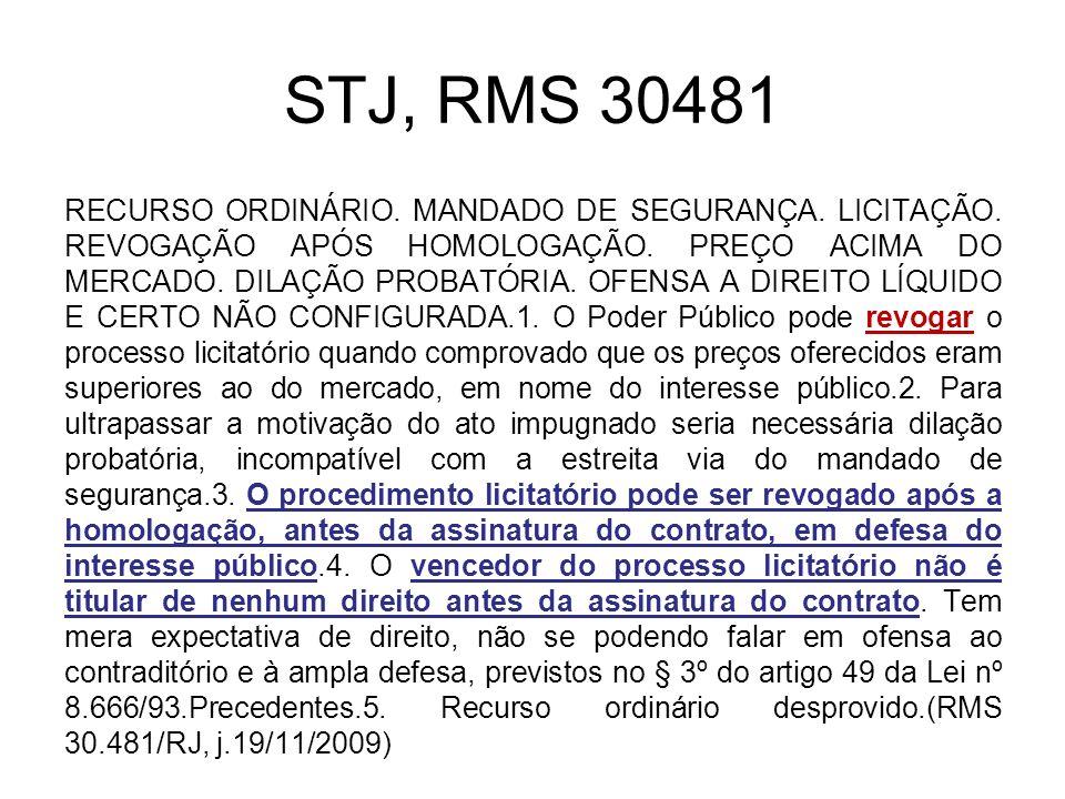 STJ, RMS 30481 RECURSO ORDINÁRIO. MANDADO DE SEGURANÇA. LICITAÇÃO. REVOGAÇÃO APÓS HOMOLOGAÇÃO. PREÇO ACIMA DO MERCADO. DILAÇÃO PROBATÓRIA. OFENSA A DI