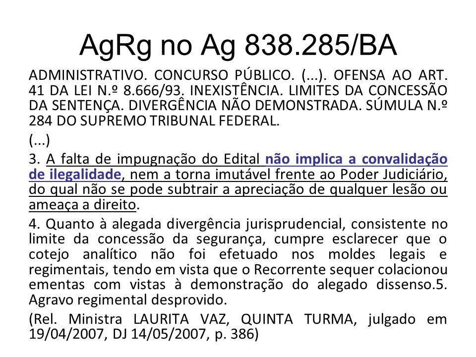 AgRg no Ag 838.285/BA ADMINISTRATIVO. CONCURSO PÚBLICO. (...). OFENSA AO ART. 41 DA LEI N.º 8.666/93. INEXISTÊNCIA. LIMITES DA CONCESSÃO DA SENTENÇA.