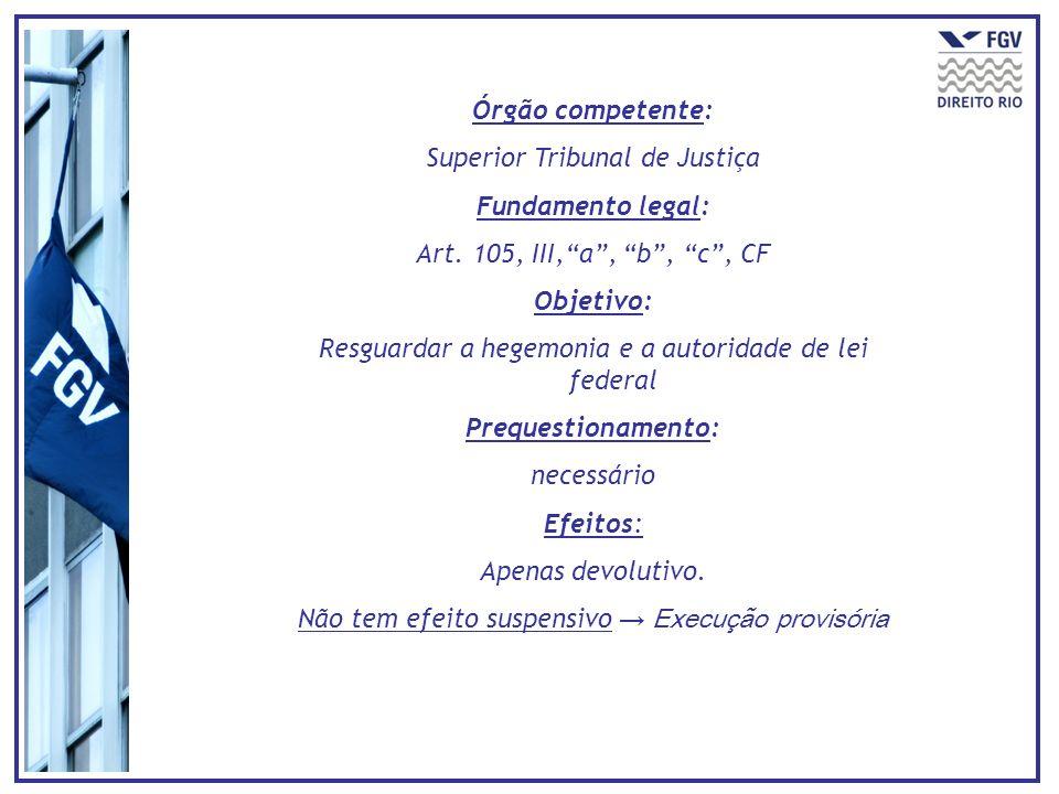 Órgão competente: Superior Tribunal de Justiça Fundamento legal: Art. 105, III,a, b, c, CF Objetivo: Resguardar a hegemonia e a autoridade de lei fede