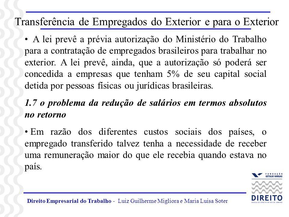 Direito Empresarial do Trabalho - Luiz Guilherme Migliora e Maria Luisa Soter Transferência de Empregados do Exterior e para o Exterior A lei prevê a