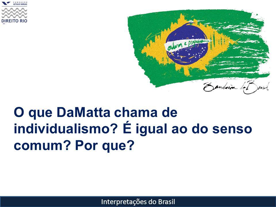 Interpretações do Brasil O que DaMatta chama de individualismo? É igual ao do senso comum? Por que?