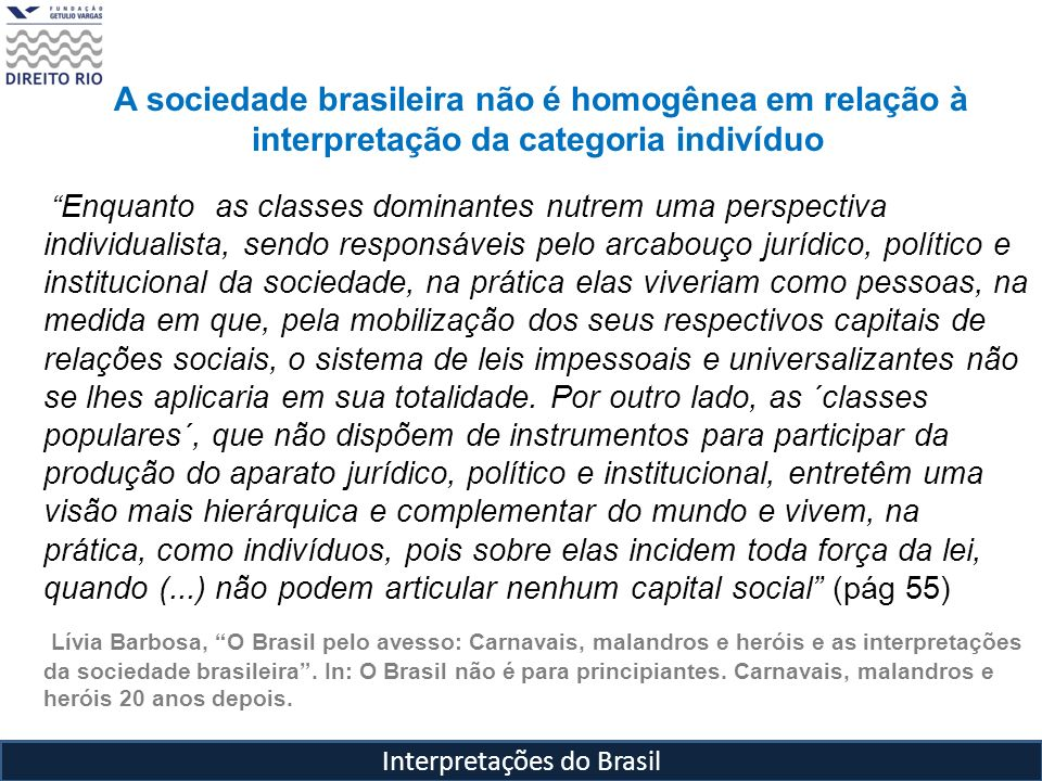 Interpretações do Brasil A sociedade brasileira não é homogênea em relação à interpretação da categoria indivíduo Enquanto as classes dominantes nutre