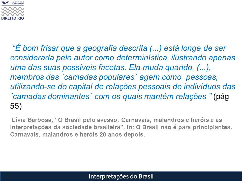 Interpretações do Brasil É bom frisar que a geografia descrita (...) está longe de ser considerada pelo autor como determinística, ilustrando apenas u