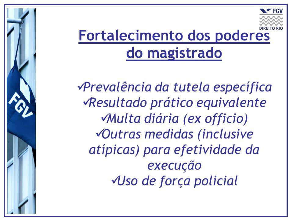 Fortalecimento dos poderes do magistrado Prevalência da tutela específica Resultado prático equivalente Multa diária (ex officio) Outras medidas (incl