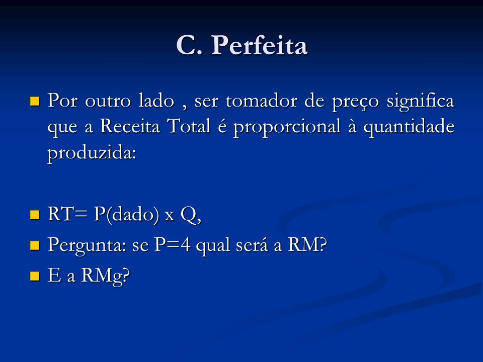 C. Perfeita Por outro lado, ser tomador de preço significa que a Receita Total é proporcional à quantidade produzida: Por outro lado, ser tomador de p