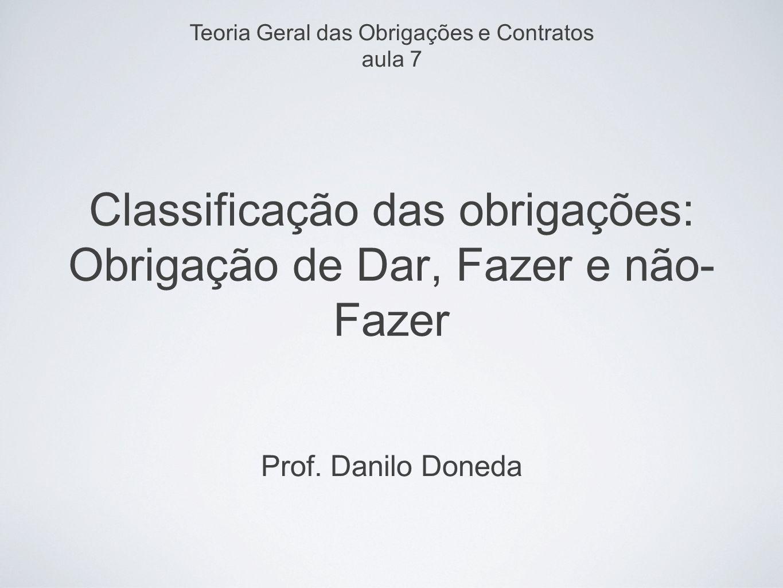 Classificação das obrigações: Obrigação de Dar, Fazer e não- Fazer Prof. Danilo Doneda Teoria Geral das Obrigações e Contratos aula 7