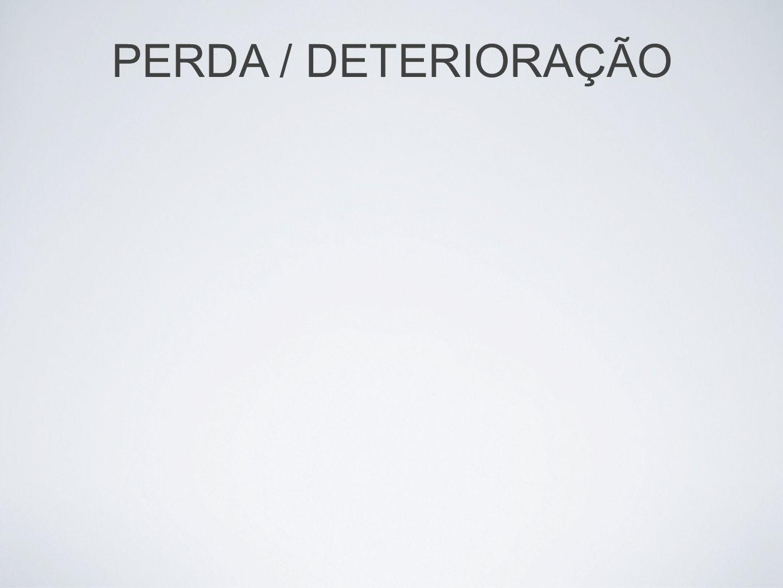 PERDA / DETERIORAÇÃO
