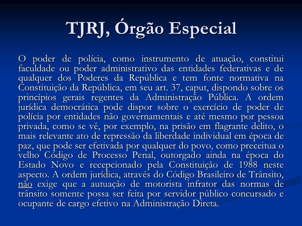 TJRJ, Órgão Especial O poder de polícia, como instrumento de atuação, constitui faculdade ou poder administrativo das entidades federativas e de qualq