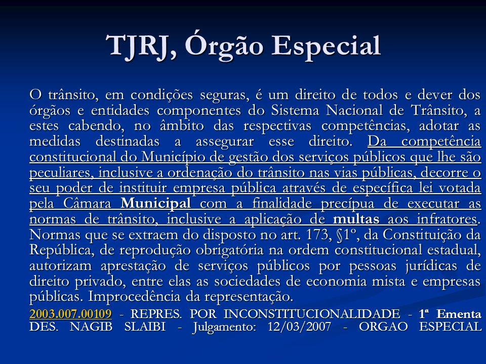 TJRJ, Órgão Especial O trânsito, em condições seguras, é um direito de todos e dever dos órgãos e entidades componentes do Sistema Nacional de Trânsit