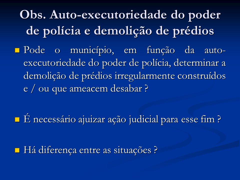 Obs. Auto-executoriedade do poder de polícia e demolição de prédios Pode o município, em função da auto- executoriedade do poder de polícia, determina