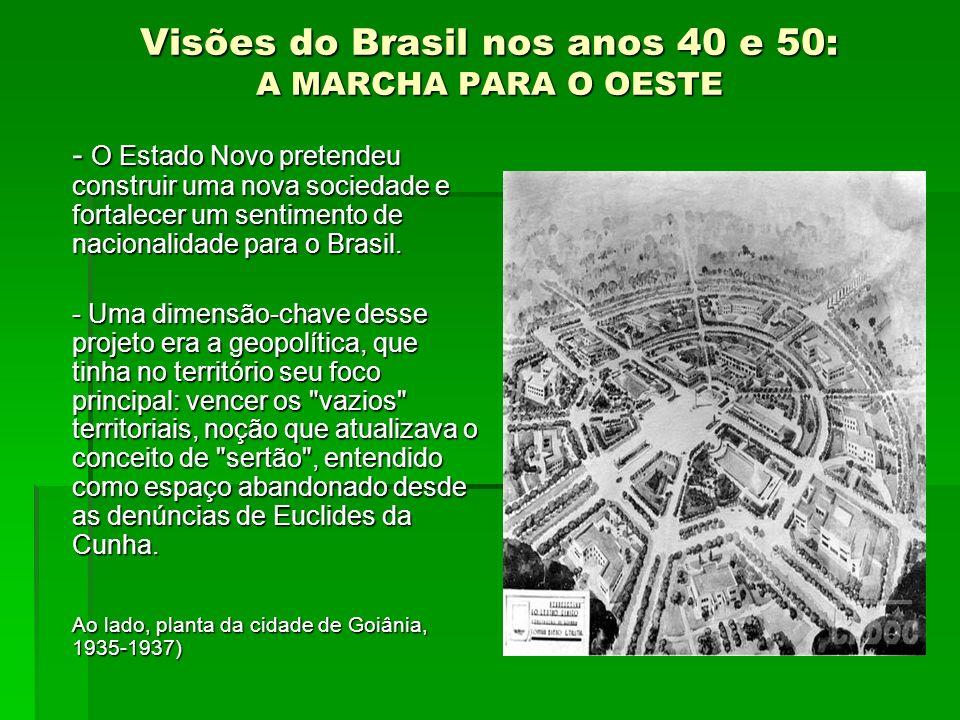 Visões do Brasil nos anos 40 e 50: A MARCHA PARA O OESTE - O Estado Novo pretendeu construir uma nova sociedade e fortalecer um sentimento de nacional