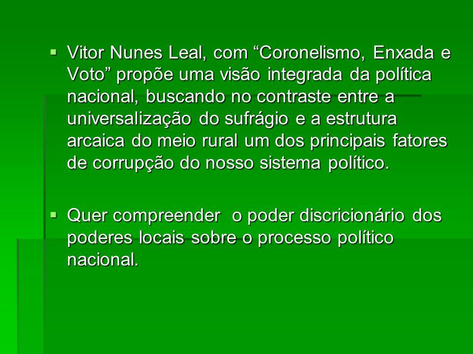 Vitor Nunes Leal, com Coronelismo, Enxada e Voto propõe uma visão integrada da política nacional, buscando no contraste entre a universalização do suf