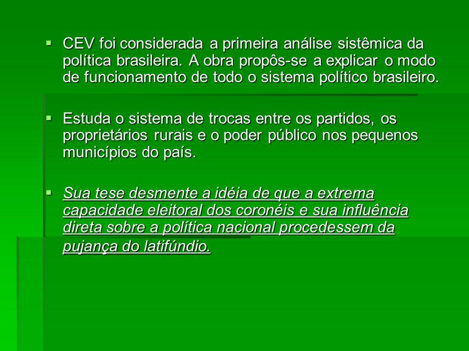 CEV foi considerada a primeira análise sistêmica da política brasileira. A obra propôs-se a explicar o modo de funcionamento de todo o sistema polític