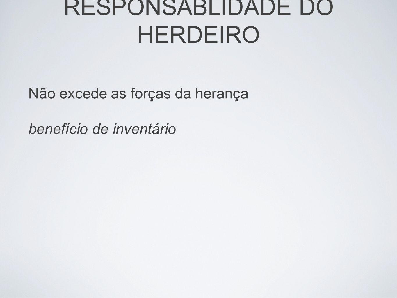 Não excede as forças da herança benefício de inventário RESPONSABLIDADE DO HERDEIRO