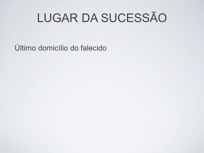 Último domicílio do falecido LUGAR DA SUCESSÃO