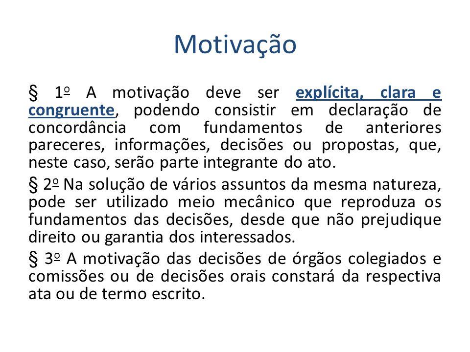 Motivação § 1 o A motivação deve ser explícita, clara e congruente, podendo consistir em declaração de concordância com fundamentos de anteriores pare
