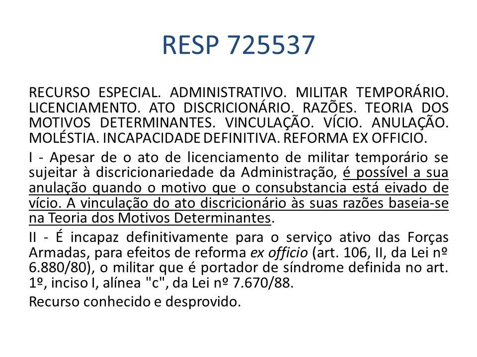 RESP 725537 RECURSO ESPECIAL. ADMINISTRATIVO. MILITAR TEMPORÁRIO. LICENCIAMENTO. ATO DISCRICIONÁRIO. RAZÕES. TEORIA DOS MOTIVOS DETERMINANTES. VINCULA