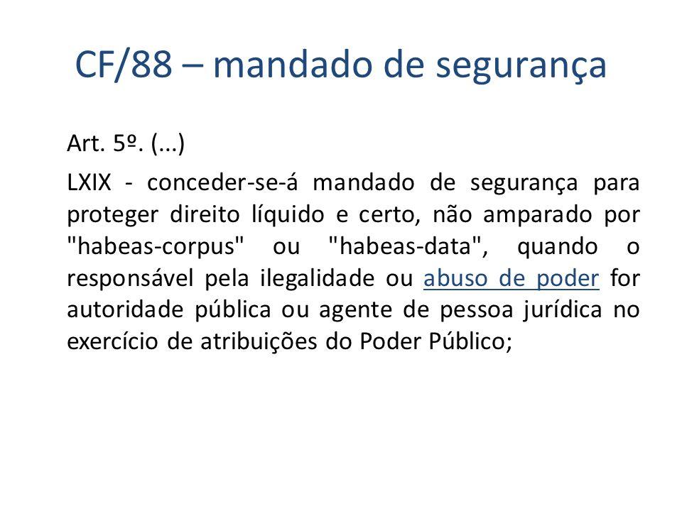 CF/88 – mandado de segurança Art. 5º. (...) LXIX - conceder-se-á mandado de segurança para proteger direito líquido e certo, não amparado por