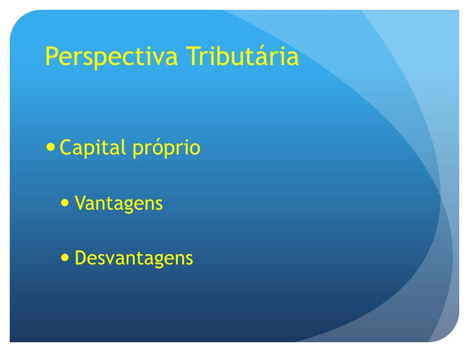 Perspectiva Tributária Capital próprio Vantagens Desvantagens