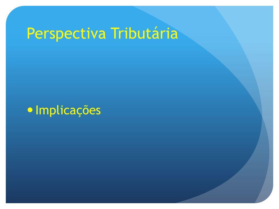 Perspectiva Tributária Implicações