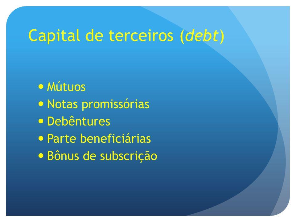Capital de terceiros (debt) Mútuos Notas promissórias Debêntures Parte beneficiárias Bônus de subscrição