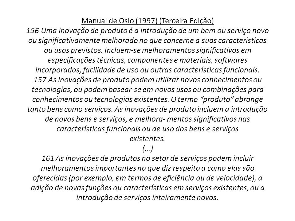 Manual de Oslo (1997) (Terceira Edição) 156Uma inovação de produto é a introdução de um bem ou serviço novo ou significativamente melhorado no que con