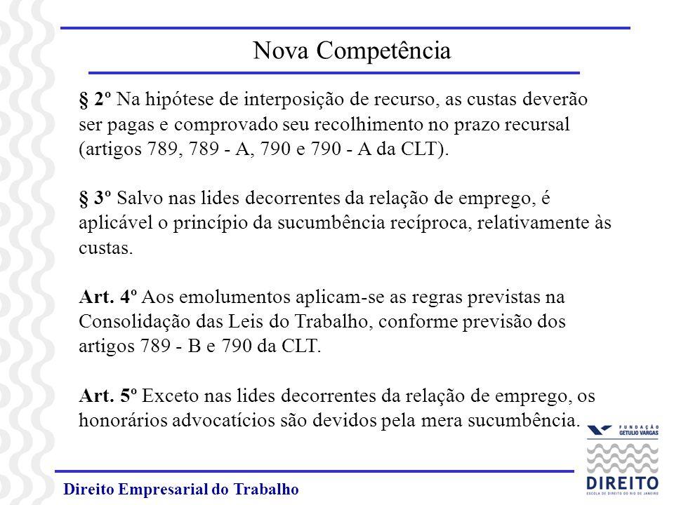 Direito Empresarial do Trabalho § 2º Na hipótese de interposição de recurso, as custas deverão ser pagas e comprovado seu recolhimento no prazo recurs
