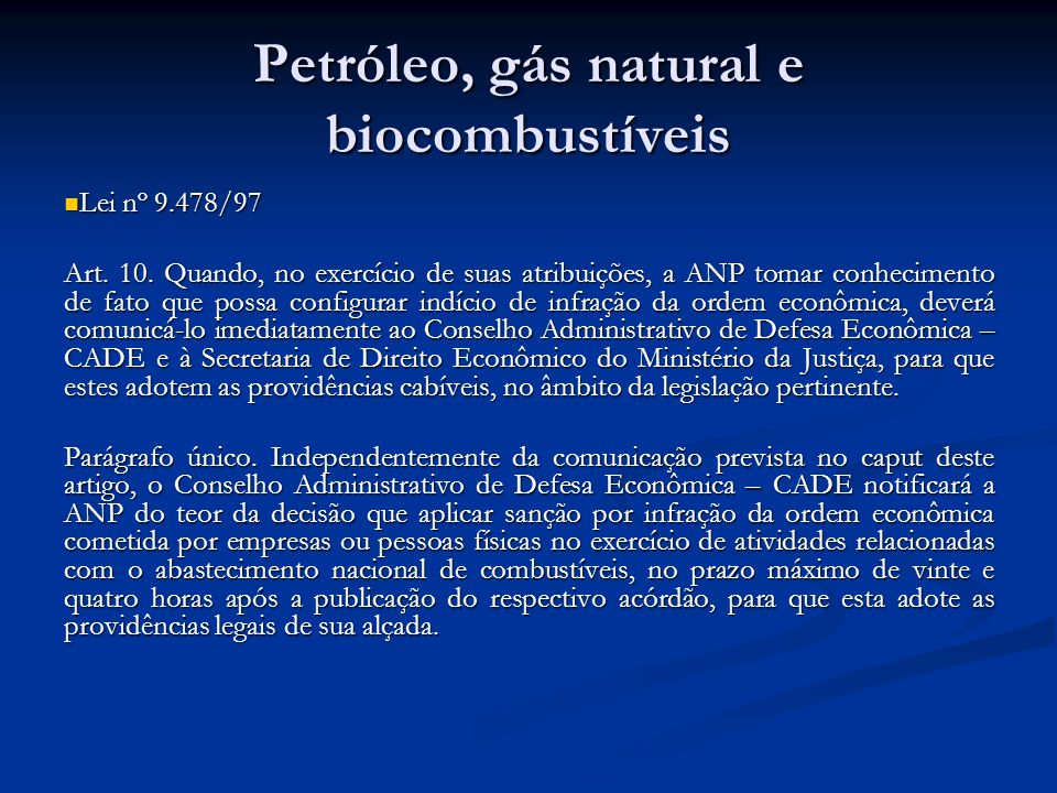Petróleo, gás natural e biocombustíveis Lei nº 9.478/97 Lei nº 9.478/97 Art. 10. Quando, no exercício de suas atribuições, a ANP tomar conhecimento de