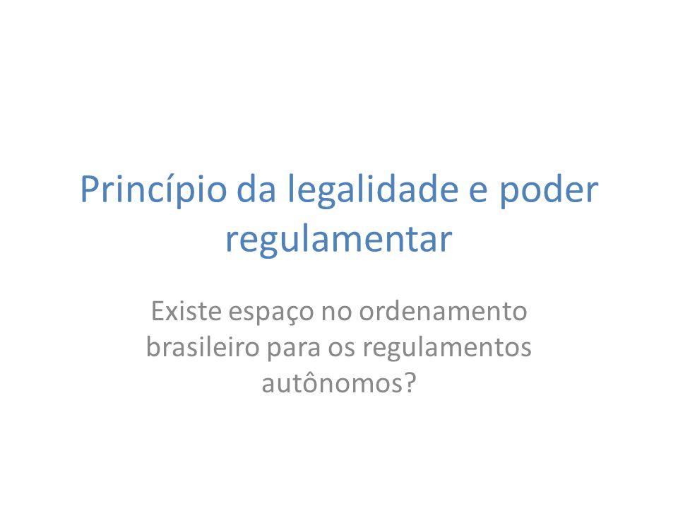 Princípio da legalidade e poder regulamentar Existe espaço no ordenamento brasileiro para os regulamentos autônomos?