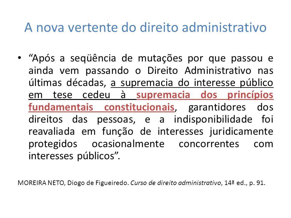 A nova vertente do direito administrativo Após a seqüência de mutações por que passou e ainda vem passando o Direito Administrativo nas últimas década