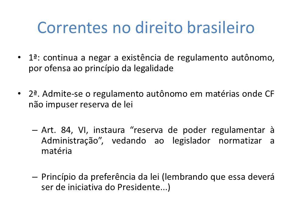 Correntes no direito brasileiro 1ª: continua a negar a existência de regulamento autônomo, por ofensa ao princípio da legalidade 2ª. Admite-se o regul