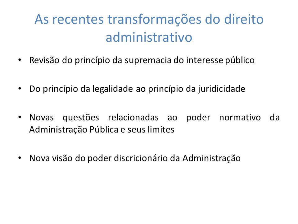 As recentes transformações do direito administrativo Revisão do princípio da supremacia do interesse público Do princípio da legalidade ao princípio d