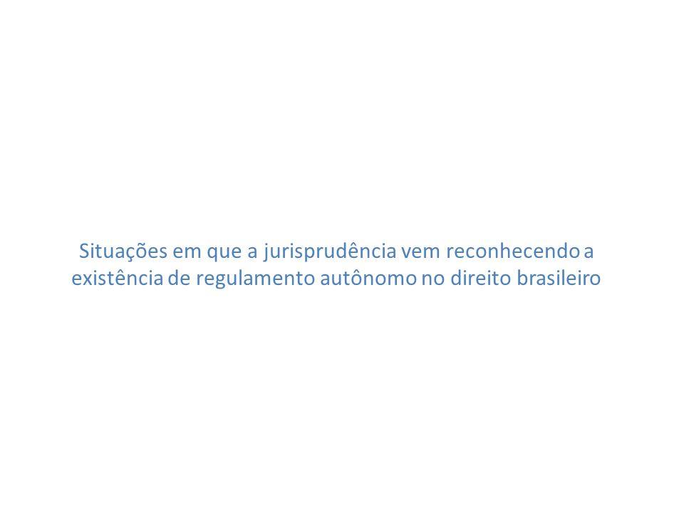 Situações em que a jurisprudência vem reconhecendo a existência de regulamento autônomo no direito brasileiro