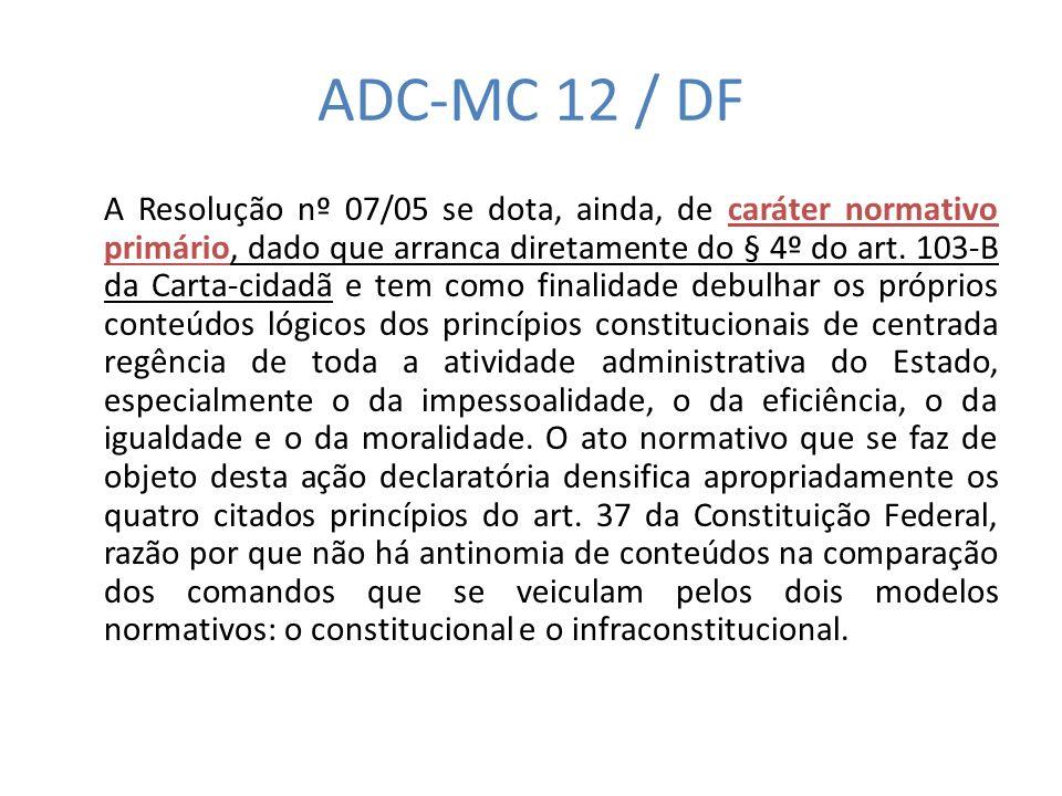 ADC-MC 12 / DF A Resolução nº 07/05 se dota, ainda, de caráter normativo primário, dado que arranca diretamente do § 4º do art. 103-B da Carta-cidadã