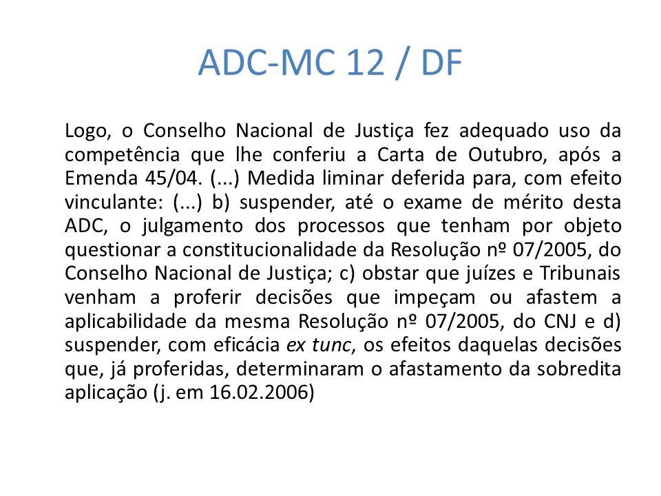 ADC-MC 12 / DF Logo, o Conselho Nacional de Justiça fez adequado uso da competência que lhe conferiu a Carta de Outubro, após a Emenda 45/04. (...) Me